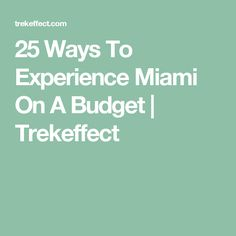25 Ways To Experience Miami On A Budget | Trekeffect