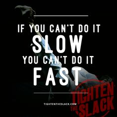 If you can't do it slow you can't do it fast  | Tighten the Slack | Martial Arts Quotes and Inspiration