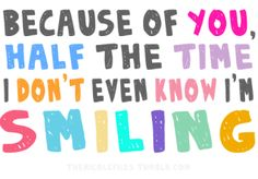 (via Because of you, half of the time I don't even know I'm smiling | Best Tumblr Love Quotes)