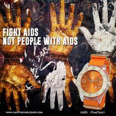 Fight AIDS not people with AIDS #Savetheworld #Helpthecauses #Charity #Watches #AIDS #Health #Motivation #Ecology #Children #Peace #Cancer