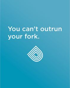 Health quote: You can't outrun your fork.