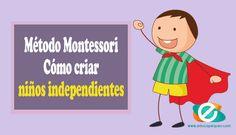 La importancia de la creación de los niños independientes. ¿ Cómo funciona el Método Montessori para formar niños independientes ?