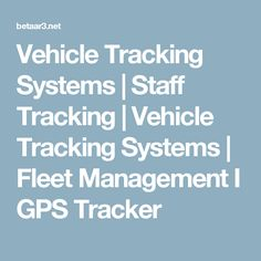 Vehicle Tracking Systems | Staff Tracking | Vehicle Tracking Systems | Fleet Management I GPS Tracker
