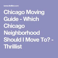 Chicago Moving Guide - Which Chicago Neighborhood Should I Move To? - Thrillist