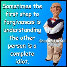 Forgiving the idiot. Sarcastic Jokes, Funny Jokes, Hilarious, Rude Quotes, Badass Quotes, Cartoon Jokes, Funny Cartoons, Old Age Humor, Great Quotes