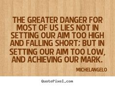 The greater danger... - Michelangelo