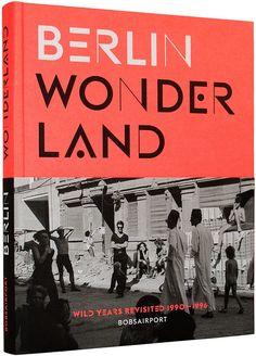 #HaveToReadThis! Berlin Wonderland - Wild Years Revisited, 1990–1996 by Anke Fesel Chris Keller, Publisher @gestalten #InterestingBooks