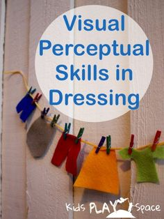 Visual Perceptual Skills in Dressing and how it helps kids perform dressing tasks.