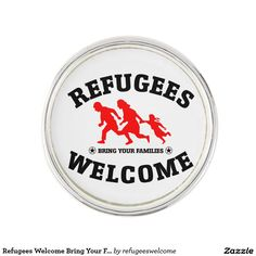 Refugees Welcome Bring Your Families Pin #refugees #refugeecrisis #refugeeswelcome