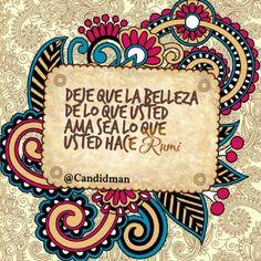 """""""Deje que la #Belleza de lo que usted ama sea lo que usted hace"""". #Rumi #FrasesCelebres @candidman"""