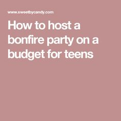 How to host a bonfire party on a budget for teens