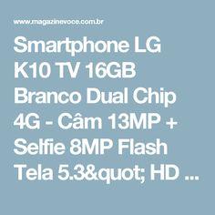 "Smartphone LG K10 TV 16GB Branco Dual Chip 4G - Câm 13MP + Selfie 8MP Flash Tela 5.3"" HD Octa Core - Magazine Luizaunidos"