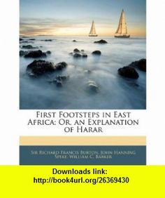 First Footsteps in East Africa; Or, an Explanation of Harar (9781143546020) Richard Francis Burton, John Hanning Speke, William C. Barker , ISBN-10: 1143546024  , ISBN-13: 978-1143546020 ,  , tutorials , pdf , ebook , torrent , downloads , rapidshare , filesonic , hotfile , megaupload , fileserve