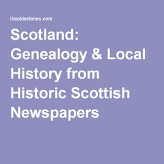 Scotland: Genealogy & Local History from Historic Scottish Newspapers