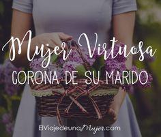 Mujer virtuosa – Corona de su marido #Proverbios31 #Mujervirtuosa #elviajedeunamujer