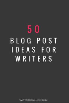 50 Blog Post Ideas for Writers on www.bridgidgallagher.com
