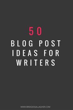 50 Blog Post Ideas for Writers on www.bridgidgallagher.com