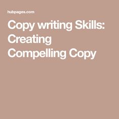 Copy writing Skills: Creating Compelling Copy