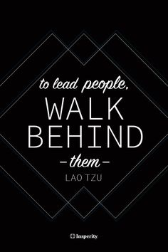"""Leadership quote """"To lead people, walk behind them."""" - Lao Tzu The quote Description """"To lead people, walk behind them. Quotes Dream, Life Quotes Love, Great Quotes, Quotes To Live By, Me Quotes, Motivational Quotes, Inspirational Quotes, Lao Tzu Quotes, Cover Quotes"""
