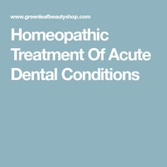 Homeopathic Treatment Of Acute Dental Conditions