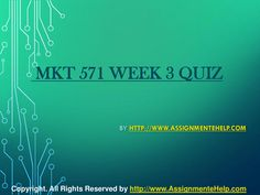 op your class in just few simple steps be a part of http://www.AssignmenteHelp.com/ and learn courses like MKT 571 Week 3 Quiz Complete Assignment Help. Who says success doesn't come easy? It does. All you want to know is where to be.