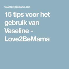15 tips voor het gebruik van Vaseline - Love2BeMama