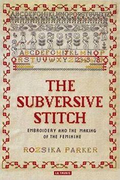 The Subversive Stitch: Embroidery and the Making of the Feminine: Rozsika Parker: 9781848852839: Amazon.com: Books Book Design, Hand Embroidery, Cross Stitch Embroidery, Hungarian Embroidery, Cross Stitching, Fashion Studies, Textiles, Needlework, Fiber Art