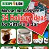 Mason Jar Recipes: 34 Holiday Ideas for Gifts in a Jar | RecipeLion.com