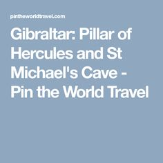 Gibraltar: Pillar of Hercules and St Michael's Cave - Pin the World Travel