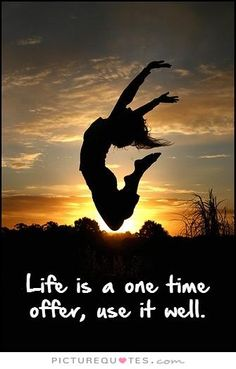 Life is a one time offer, use it well. Life quotes on PictureQuotes.com.