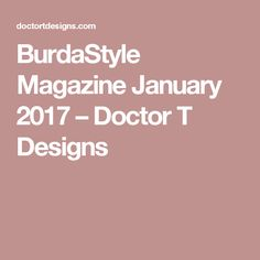 BurdaStyle Magazine January 2017 – Doctor T Designs Burda Style Magazine, Sewing Blogs, Sewing Projects, Mish Mash, January, How To Memorize Things, Design, Tips, Magazines