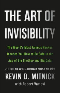 The Art of Invisibility - The World's Most Famous Hacker Teaches You How to Be Safe in the Age of Big Brother and Big Data ebook by Kevin Mitnick Big Data, Good Books, Books To Read, Kindle, How To Disappear, Internet Providers, Computer Security, Hard Truth, Le Web