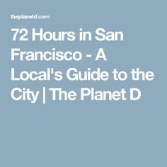 72 Hours in San Francisco - A Local's Guide to the City | The Planet D