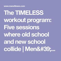 The TIMELESS workout program: Five sessions where old school and new school collide | Men#39;s Fitness