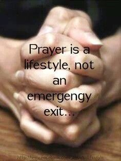 Prayer is a lifestyle, not an emergency exit ...