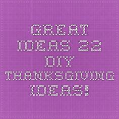 Great Ideas -- 22 DIY Thanksgiving Ideas!