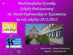 Multimedialna Kronika Szkoły Podstawowej im. M. Dąbrowskiej  w Kaźmierzu w roku szkolnym 2012-2013