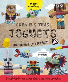 Ribón, Marta. CREA ELS TEUS JOGUETS: Manualitats de reciclatge. Bromera, 2013.