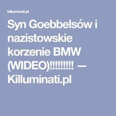 Syn Goebbelsów i nazistowskie korzenie BMW (WIDEO)!!!!!!!!! — Killuminati.pl