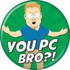 """South Park PC Principal """"You PC Bro?"""" Pin Button"""