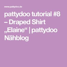 "pattydoo tutorial #8 – Draped Shirt ""Elaine"" | pattydoo Nähblog"