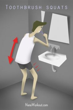 Get fit while doing everyday chores & routines: Toothbrush squats!
