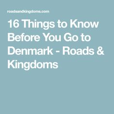 16 Things to Know Before You Go to Denmark - Roads & Kingdoms