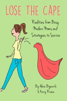 A great new book for all moms - Lose the Cape: Realities from Busy Modern Moms and Strategies to Survive. Review on the blog.