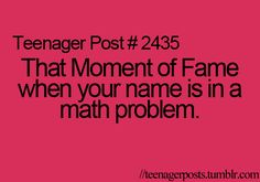 considering how much i dislike math... having my name in a problem at least gave me a moment of happiness. Teenager Quotes, Teen Quotes, Teenager Posts Love, Funny Quotes, Funny Teen Posts, Relatable Posts, You Just Realized, Teen Life, Awkward Moments
