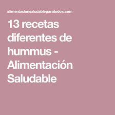 13 recetas diferentes de hummus - Alimentación Saludable