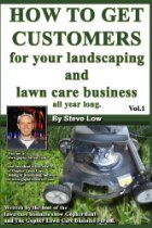 How To Get Customers For Your Landscaping And Lawn Care Business All Year Long.: Anyone Can Start A Lawn Care Business, The Tricky Part Is F...