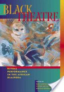 Harrison, Paul Carter, Victor Leo Walker II, and Gus Edwards, eds. Black Theatre: Ritual Performance in the African Diaspora. Philadelphia: Temple University Press, 2002. Print. Special Collections - PN1590 .B53 B59 2002