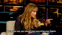 "The 25 Best Jennifer Lawrence Quotes Of 2012. ""I was going to say, you should start exercising your vagina."""