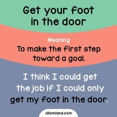 Idiom of the day: Get your foot in the door. Meaning: To make the first step toward a goal. #idiom #idioms #english #learnenglish